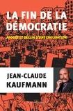 Jean-Claude Kaufmann - La fin de la démocratie - Apogée et déclin d'une civilisation.