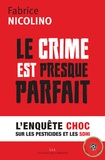 Fabrice Nicolino - Le crime est presque parfait - L'enquête choc sur les pesticides et le SDHI.