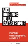 Pablo Servigne et Raphaël Stevens - Aux origines de la catastrophe.