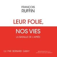François Ruffin et Bernard Gabay - Leur folie, nos vies.