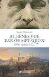 Saber Mansouri - Athènes vue par ses métèques - Ve-IVe siècle avant J-C.