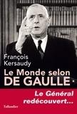 François Kersaudy - Le monde selon De Gaulle - Le Général redécouvert....