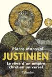 Pierre Maraval - Justinien - Le rêve d'un empire chrétien universel.