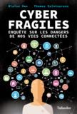 Cyber fragiles : enquête sur les dangers de nos vies connectées / Blaise Mao, Thomas Saintourens | Mao, Blaise (1984-....). Auteur