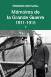 Winston Churchill - Mémoires de la Grande Guerre - Tome 1, 1911-1915.