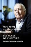 Marc Ferro - Les ruses de l'Histoire - Le passé de notre actualité.
