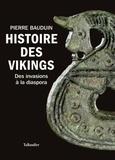 Histoire des Vikings : des invasions à la diaspora / Pierre Bauduin | Bauduin, Pierre (1964-....)