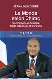 Jean-Louis Debré - Le monde selon Chirac - Convictions, réflexions, traits d'humour et portraits.