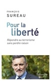 François Sureau - Pour la liberté - Répondre au terrorisme sans perdre raison.