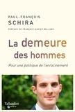 Paul-Francois Schira - La demeure des hommes - Pour une politique de l'enracinement.