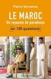 Pierre Vermeren - Le Maroc en 100 questions - Un royaume de paradoxes.