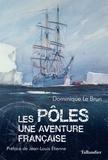 Dominique Le Brun - Les pôles - Une aventure française.