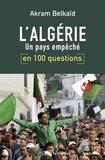 Akram Belkaïd - L'Algérie en 100 questions - Un pays empêché.