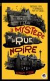 Le mystère de la rue noire / Bernard Peigné | Peigné, Bernard (1968-....). Auteur
