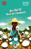 Sylvie Baussier et Nancy Guilbert - Ma liberté tout en couleurs.