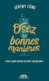 Jérémy Côme - Osez les bonnes manières - Pour assurer partout en toutes circonstances.