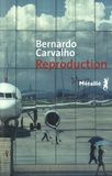Bernardo Carvalho - Reproduction.