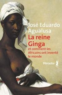 José Eduardo Agualusa - La reine Ginga et comment les Africains ont inventé le monde.