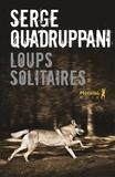 Serge Quadruppani - Loups solitaires.