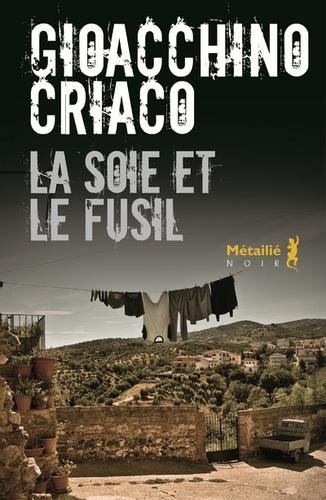 La soie et le fusil / Gioacchino Criaco | Criaco, Gioacchino (1965-....). Auteur