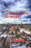 La transparence du temps / Leonardo Padura | Padura Fuentes, Leonardo (1955-....)