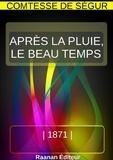 Comtesse de Ségur - APRÈS LA PLUIE, LE BEAU TEMPS.