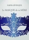 Nadia Lévesque - Le masque de ta mère.
