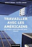 Gilbert Croze et Aurélie Croze - Travailler avec les Américains - 12 leviers interculturels pour réussir.