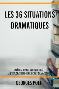 Georges Polti - Les 36 situations dramatiques.