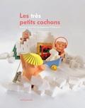 Angélique Villeneuve et Martine Camillieri - Les trés petits cochons.