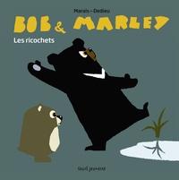 Frédéric Marais et Thierry Dedieu - Bob & Marley  : Les ricochets.
