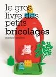 Le gros livre des petits bricolages / Martine Camillieri | Camillieri, Martine (1949-....)