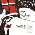 Voilà l'hiver / Pauline Kalioujny | Kalioujny, Pauline (1983-....). Auteur