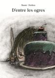 D'entre les ogres. | Baum, Gilles. Auteur