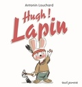 Antonin Louchard - Hugh ! Lapin.