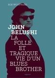 Bob Woodward - John Belushi - La folle et tragique vie d'un Blues Brother.