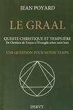 Jean Poyard - Le Graal : quête christique et templière - De Chrétien de Troyes à l'Evangile selon saint Jean, une question pour notre temps.