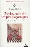 Françoise de Gruson - L'architecture des temples maçonniques - Le temple spirituel, le temple matériel.