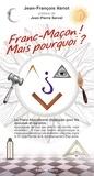 Jean-François Variot - Franc-Maçon! Mais pourquoi? - La Franc-Maçonnerie disséquée pour les épouses et les amis.