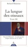 Richard Khaitzine - La langue des oiseaux - Tome 3, Raymond Roussel... La plus grande énigme littéraire du XXe siècle.