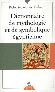 Robert-Jacques Thibaud - Dictionnaire de mythologie et de symbolique égyptienne.