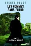 Pierre Pelot - Les hommes sans futur Tome 2 : Saison de rouille.