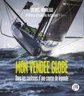Denis Horeau - Mon Vendée Globe - Dans les coulisses d'une course de légende.