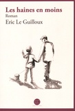 Eric Le Guilloux - Les haines en moins.