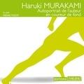Haruki Murakami et Pierre Tissot - Autoportrait de l'auteur en coureur de fond.