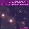 Haruki Murakami et Pierre-François Garel - Les amants du Spoutnik.