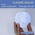 Claudie Gallay et Pauline Huruguen - Une part de ciel.