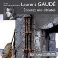 Laurent Gaudé et Pauline Huruguen - Écoutez nos défaites.