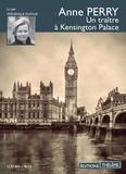 Anne Perry - Un traître à Kensington Palace. 1 CD audio MP3