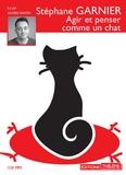 Stéphane Garnier - Agir et penser comme un chat. 1 CD audio MP3